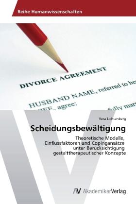 Scheidungsbewältigung - Theoretische Modelle, Einflussfaktoren und Copingansätze unter Berücksichtigung gestalttherapeutischer Konzepte