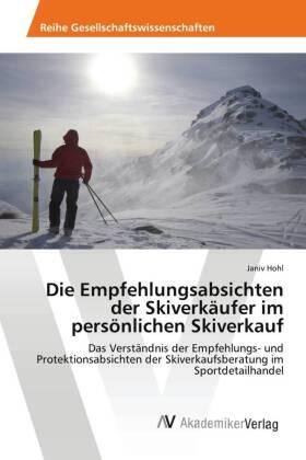 Die Empfehlungsabsichten der Skiverkäufer im persönlichen Skiverkauf - Das Verständnis der Empfehlungs- und Protektionsabsichten der Skiverkaufsberatung im Sportdetailhandel