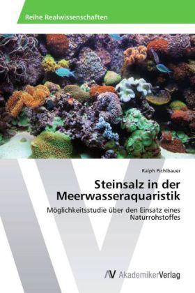 Steinsalz in der Meerwasseraquaristik - Möglichkeitsstudie über den Einsatz eines Naturrohstoffes