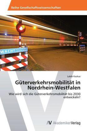 Güterverkehrsmobilität in Nordrhein-Westfalen - Wie wird sich die Güterverkehrsmobilität bis 2030 entwickeln?