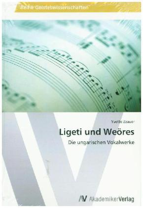 Ligeti und Weöres - Die ungarischen Vokalwerke