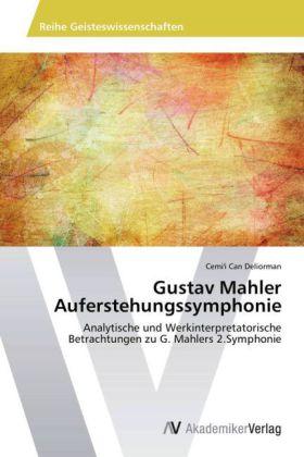 Gustav Mahler Auferstehungssymphonie - Analytische und Werkinterpretatorische Betrachtungen zu G. Mahlers 2.Symphonie - Deliorman, Cemi'i Can