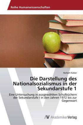 Die Darstellung des Nationalsozialismus in der Sekundarstufe 1 - Eine Untersuchung in ausgewählten Schulbüchern der Sekundarstufe I in den Jahren 1972 bis zur Gegenwart