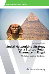 Social Networking Strategy for a Startup Retail Pharmacy in Egypt - Mohamed Abdelghany