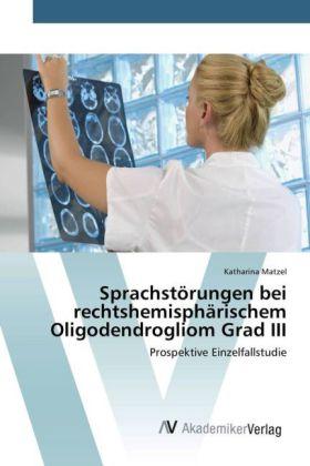 Sprachstörungen bei rechtshemisphärischem Oligodendrogliom Grad III - Prospektive Einzelfallstudie