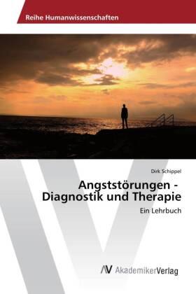 Angststörungen - Diagnostik und Therapie - Ein Lehrbuch - Schippel, Dirk