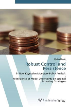 Robust Control and Persistence - in New Keynesian Monetary Policy Analysis - The Influence of Model Uncertainty on optimal Monetary Strategies