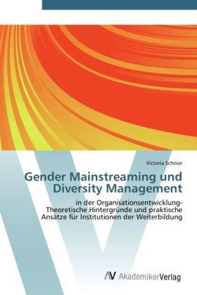 Gender Mainstreaming und Diversity Management - in der Organisationsentwicklung- Theoretische Hintergründe und praktische Ansätze für Institutionen der Weiterbildung