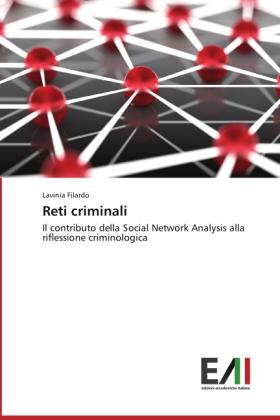Reti criminali - Il contributo della Social Network Analysis alla riflessione criminologica - Filardo, Lavinia