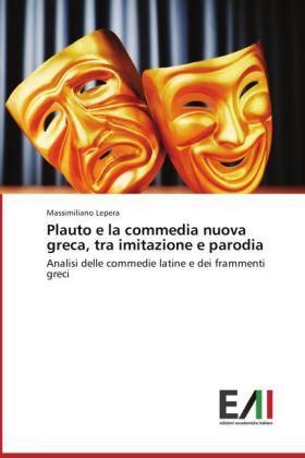Plauto e la commedia nuova greca, tra imitazione e parodia - Analisi delle commedie latine e dei frammenti greci - Lepera, Massimiliano