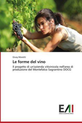Le forme del vino - Il progetto di un'azienda vitivinicola nell'area di produzione del Montefalco Sagrantino DOCG - Moretti, Giusy