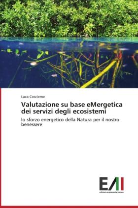 Valutazione su base eMergetica dei servizi degli ecosistemi - lo sforzo energetico della Natura per il nostro benessere - Coscieme, Luca