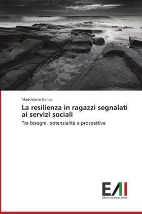 La resilienza in ragazzi segnalati ai servizi sociali - Tra bisogni, potenzialità e prospettive