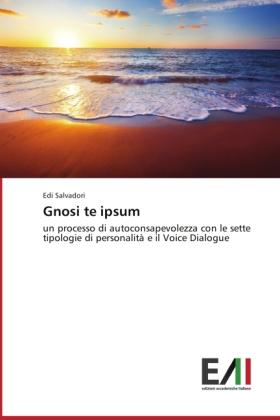 Gnosi te ipsum - un processo di autoconsapevolezza con le sette tipologie di personalità e il Voice Dialogue - Salvadori, Edi