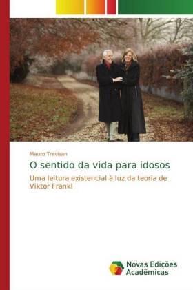 O sentido da vida para idosos - Uma leitura existencial à luz da teoria de Viktor Frankl - Trevisan, Mauro