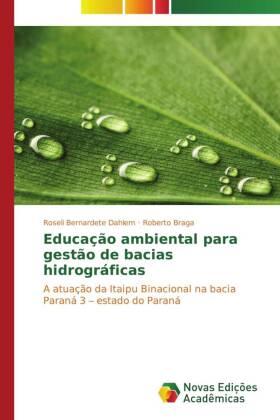 Educação ambiental para gestão de bacias hidrográficas - A atuação da Itaipu Binacional na bacia Paraná 3 estado do Paraná - Dahlem, Roseli Bernardete / Braga, Roberto