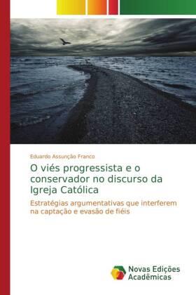 O viés progressista e o conservador no discurso da Igreja Católica - Estratégias argumentativas que interferem na captação e evasão de fiéis
