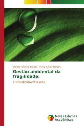 Gestão ambiental da fragilidade: - a insustentável leveza - Ferreira Borges, Aurélio / A.C.S. Borges, Maria