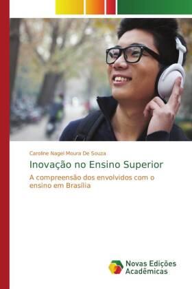 Inovação no Ensino Superior - A compreensão dos envolvidos com o ensino em Brasília - Souza, Caroline Nagel Moura De