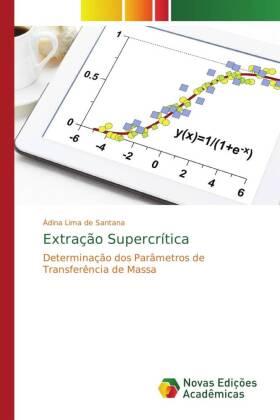 Extração Supercrítica - Determinação dos Parâmetros de Transferência de Massa - Santana, Ádina Lima de