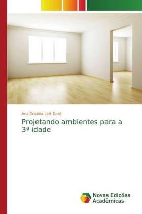 Projetando ambientes para a 3 idade - Lott Daré, Ana Cristina