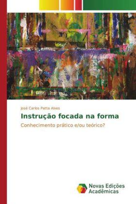 Instrução focada na forma - Conhecimento prático e/ou teórico? - Patta Alves, José Carlos