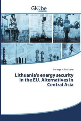 Lithuania's energy security in the EU. Alternatives in Central Asia - Miliauskaite, Neringa