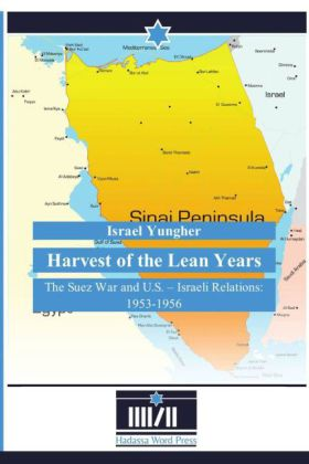 Harvest of the Lean Years - The Suez War and U.S. - Israeli Relations: 1953-1956