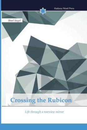 Crossing the Rubicon - Life through a rearview mirror - Siegel, Shael