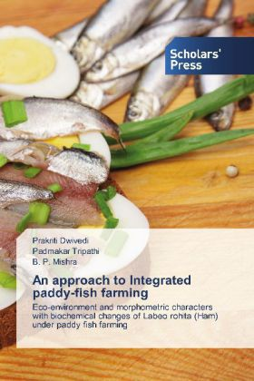 An approach to Integrated paddy-fish farming - Eco-environment and morphometric characters with biochemical changes of Labeo rohita (Ham) under paddy fish farming - Dwivedi, Prakriti / Tripathi, Padmakar / Mishra, B. P.