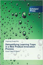 Demystifying Learning Traps in a New Product Innovation Process - Wei Yinghong Susan