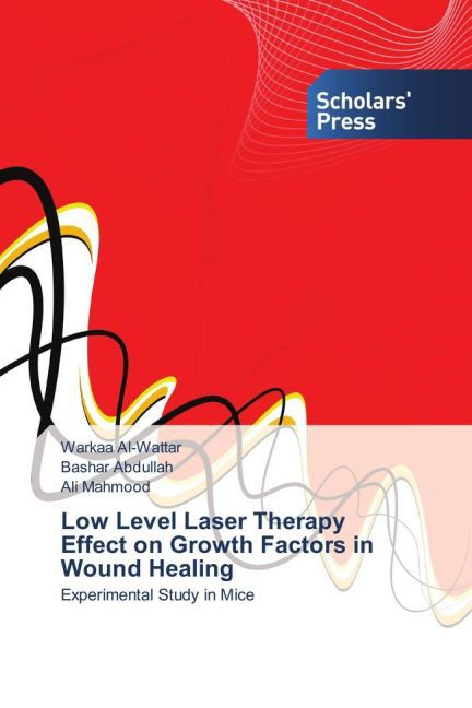 Low Level Laser Therapy Effect on Growth Factors in Wound Healing als Buch von Warkaa Al-Wattar, Bashar Abdullah, Ali Mahmood - SPS