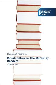 Moral Culture in the McGuffey Readers - Perkins Jr. Clarence W.