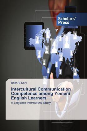 Intercultural Communication Competence among Yemeni English Learners - A Linguistic Intercultural Study - Al-Sofy, Bakr