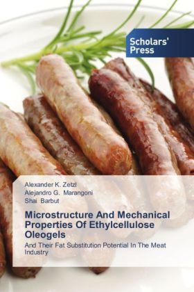 Microstructure And Mechanical Properties Of Ethylcellulose Oleogels - And Their Fat Substitution Potential In The Meat Industry - Zetzl, Alexander K. / Marangoni, Alejandro G. / Barbut, Shai