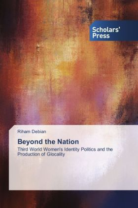 Beyond the Nation - Third World Women's Identity Politics and the Production of Glocality - Debian, Riham