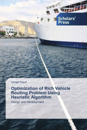 Optimization of Rich Vehicle Routing Problem Using Heuristic Algorithm - Design and Development