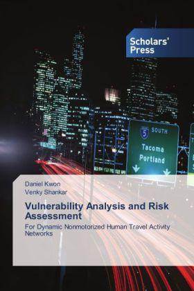 Vulnerability Analysis and Risk Assessment - For Dynamic Nonmotorized Human Travel Activity Networks - Kwon, Daniel / Shankar, Venky