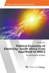 Political Economy of Electricity: South Africa from Apartheid to BRICS - Conrad Kassier