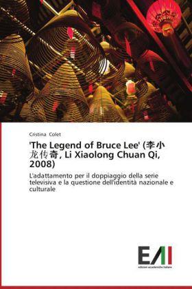 The Legend of Bruce Lee' (  , Li Xiaolong Chuan Qi, 2008) - L'adattamento per il doppiaggio della serie televisiva e la questione dell'identità nazionale e culturale - Colet, Cristina