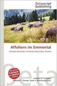 Affoltern Im Emmental - Lambert M. Surhone (Editor), Mariam T. Tennoe (Editor), Susan F. Henssonow (Editor)