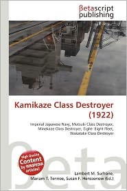 Kamikaze Class Destroyer (1922) - Lambert M. Surhone (Editor), Mariam T. Tennoe (Editor), Susan F. Henssonow (Editor)