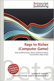 Rags To Riches (Computer Game) - Lambert M. Surhone (Editor), Mariam T. Tennoe (Editor), Susan F. Henssonow (Editor)