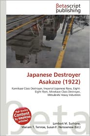 Japanese Destroyer Asakaze (1922) - Lambert M. Surhone (Editor), Mariam T. Tennoe (Editor), Susan F. Henssonow (Editor)