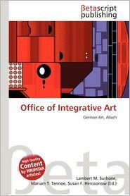 Office Of Integrative Art - Lambert M. Surhone (Editor), Mariam T. Tennoe (Editor), Susan F. Henssonow (Editor)