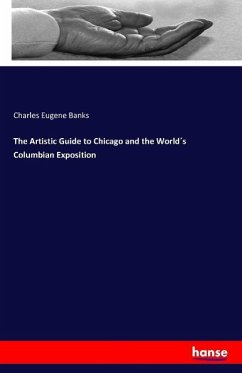 The Artistic Guide to Chicago and the Worlds Columbian Exposition - Banks, Charles Eugene