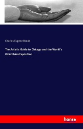 The Artistic Guide to Chicago and the World's Columbian Exposition - Charles Eugene Banks