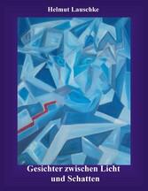 Gesichter zwischen Licht und Schatten - Denk- und Bildansätze - Helmut Lauschke