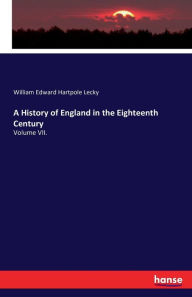 A History of England in the Eighteenth Century - William Edward Hartpole Lecky