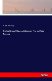 The Sophistes of Plato: A dialogue on True and False Teaching - R. W. Mackay